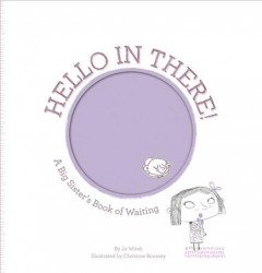 Hello in there! : a big sister's book of waiting - Jo Witek