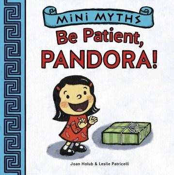 Be patient, Pandora! - Joan Holub