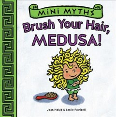 Brush your hair, Medusa! - Joan Holub