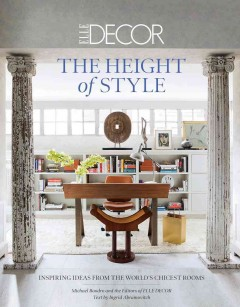 Height of Style : Inspiring Ideas from the World's Chicest Rooms - Michael; Editors of Elle Decor; Abramovitch Boodro