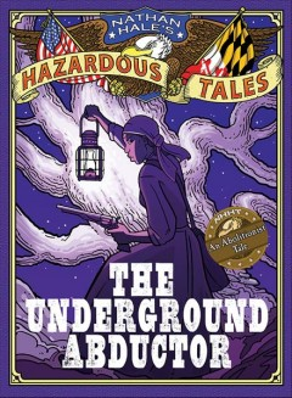 Underground abductor: An abolitionist tale - Nathan Hale