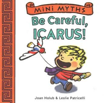 Be careful, Icarus! - Joan Holub