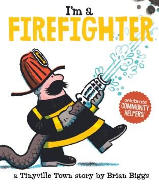 I'm a Firefighter - Brian Biggs