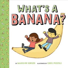 What's a banana? - Marilyn Singer