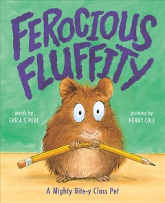 Ferocious Fluffity : A Mighty Bite-y Class Pet - Erica S.; Cole Perl