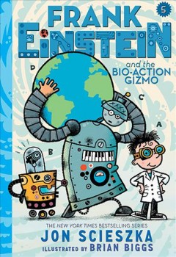 Frank Einstein and the Bio-action Gizmo - Jon; Biggs Scieszka