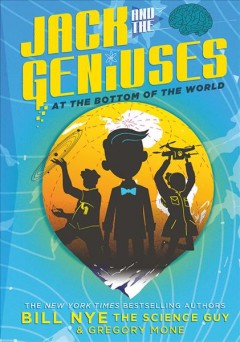 At the bottom of the world  / by Bill Nye and Gregory Mone ; illustrated by Nicholas Iluzada - Bill Nye