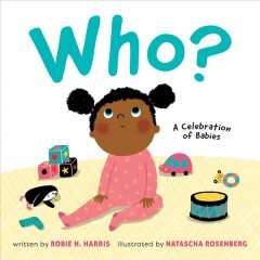 Who? : a celebration of babies - Robie H Harris