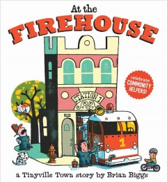 At the firehouse : [a Tinyville Town story] - Brian Biggs