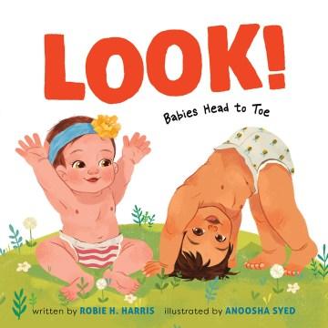 Look! : babies head to toe - Robie H Harris