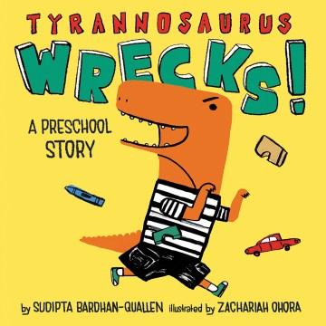 Tyrannosaurus Wrecks! : a preschool story - Sudipta Bardhan-Quallen