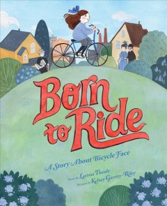 Born to ride : a story about bicycle face - Larissa Theule