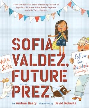 Sofia Valdez, future prez - Andrea Beaty