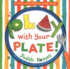 Play with your plate! : a mix-and-match play book - Judith Rossell