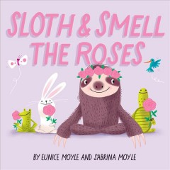Sloth & smell the roses - Eunice Moyle