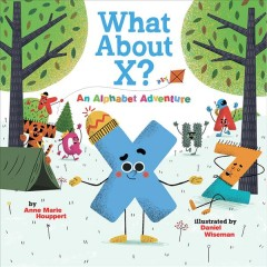 What about X? : An alphabet adventure - Anne Marie Houppert