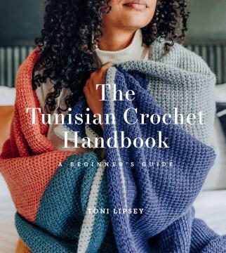 Tunisian Crochet Handbook : A Beginner's Guide - Toni Lipsey