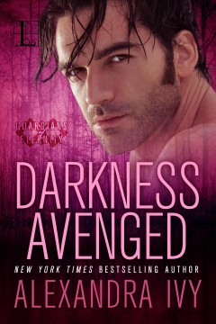 Darkness avenged : Guardians of Eternity Series, Book 10. Alexandra Ivy. - Alexandra Ivy