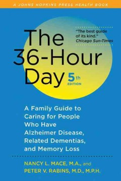 The 36-hour day : a family guide to caring for persons with Alzheimer disease, related dementing illnesses, and memory loss in later life - Nancy L Mace