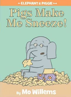 Pigs make me sneeze! : an elephant & piggie book - Mo Willems