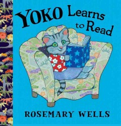Yoko learns to read  - Rosemary Wells