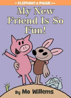 My new friend is so fun! - Mo Willems