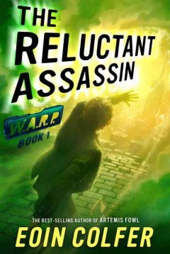 The reluctant assassin : W.A.R.P. Series, Book 1. Eoin Colfer. - Eoin Colfer