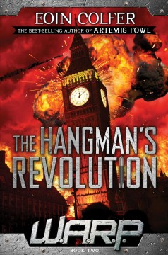The hangman's revolution : W.A.R.P. Series, Book 2. Eoin Colfer. - Eoin Colfer