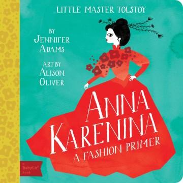Anna Karenina : a fashion primer - Jennifer Adams