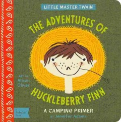 The adventures of Huckleberry Finn : a camping primer - Jennifer Adams