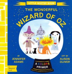 The wonderful Wizard of Oz : a colors primer - Jennifer Adams