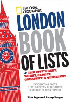 London Book of Lists : The City's Best, Worst, Oldest, Greatest, and Quirkiest - Tim; Porges Jepson