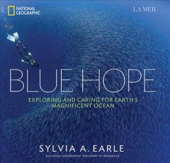 Blue Hope : Exploring and Caring for Earth's Magnificent Ocean - Sylvia A Earle