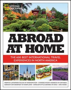 Abroad at home : the 600 best international travel experiences in North America