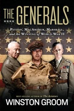 Generals : Patton, Macarthur, Marshall, and the Winning of World War II - Winston Groom