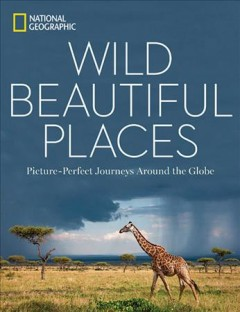 Wild, Beautiful Places : Picture-Perfect Journeys Around the Globe - George W. (FRW) National Geographic Society (U. S.) (COR); Stone