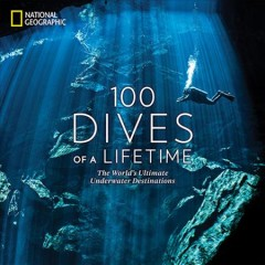 100 Dives of a Lifetime : The World's Ultimate Underwater Destinations - Carrie; Skerry Miller