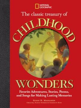 The classic treasury of childhood wonders : favorite adventures, stories, poems, and songs for making lasting memories / Susan Magsamen - Susan Magsamen