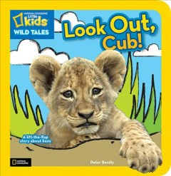 Look out, Cub! : a lift-the-flap story about lions - Peter Bently
