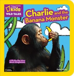 Charlie and the banana monster : a lift-the-flap story about chimpanzees - Peter Bently
