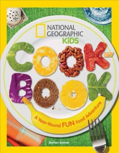 National Geographic kids cookbook : a year-round fun food adventure / Barton Seaver - Barton Seaver