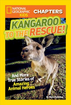 Kangaroo to the rescue! : and more true stories of amazing animal heroes - Moira Rose Donohue