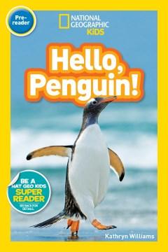 Hello, penguin! - Kathrynauthor.(Kathryn Marie) Williams