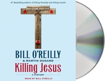 Killing Jesus : a history - Bill O'Reilly