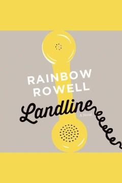 Landline a novel - Rainbow Rowell