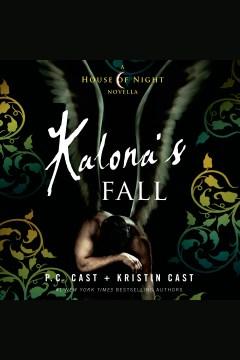 Kalona's fall : a House of Night novella - P. C Cast