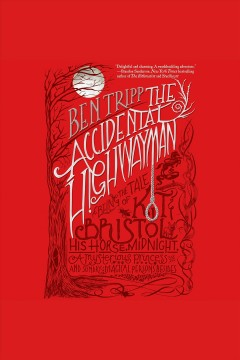 The accidental highwayman : being the tale of Kit Bristol, his horse Midnight, a mysterious princess, and sundry magical persons besides - Ben Tripp