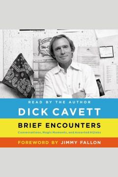 Brief encounters : conversations, magic moments, and assorted hijinks - Dick Cavett