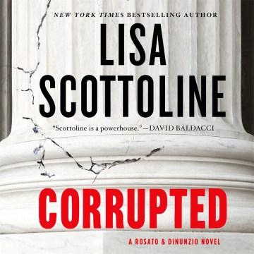 Corrupted : a Rosato & DiNunzio novel - Lisa Scottoline