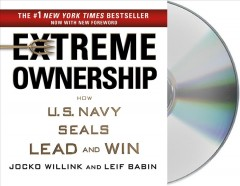 Extreme ownership : how the U.S. Navy SEALs lead and win - Jocko Willink